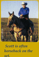 Scott is often horseback on the set.